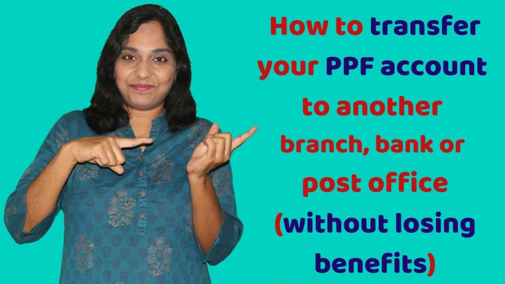 Procedure to transfer your PPF account to another branch, bank or post office without losing benefits