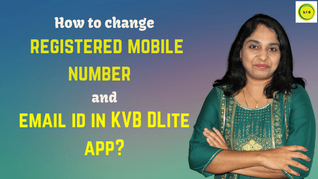 How to change registered mobile number and email id in KVB DLite app?
