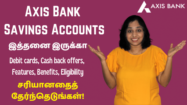 Types Of Axis Bank Savings Accounts, Debit Card Types, Cash Back Offers, Features, Benefits, Eligibility - Choose The Right One!