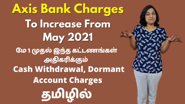 Axis Bank Charges To Increase From May 2021   Cash Withdrawal, Dormant Account Charges